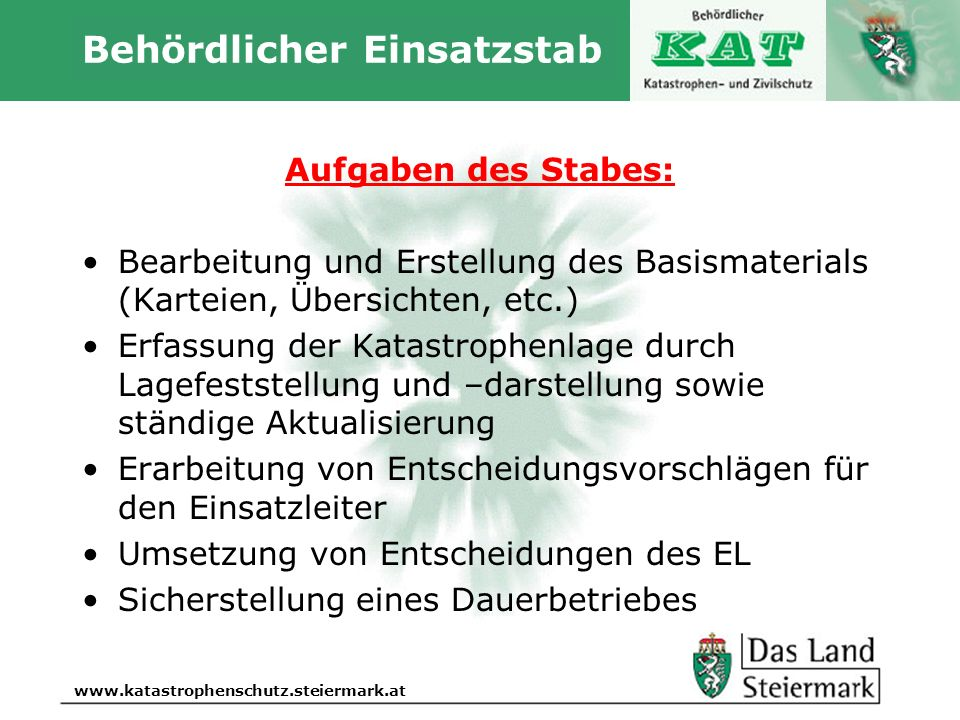 Autor www.katastrophenschutz.steiermark.at Behördlicher Einsatzstab Aufgaben des Stabes: Bearbeitung und Erstellung des Basismaterials (Karteien, Über