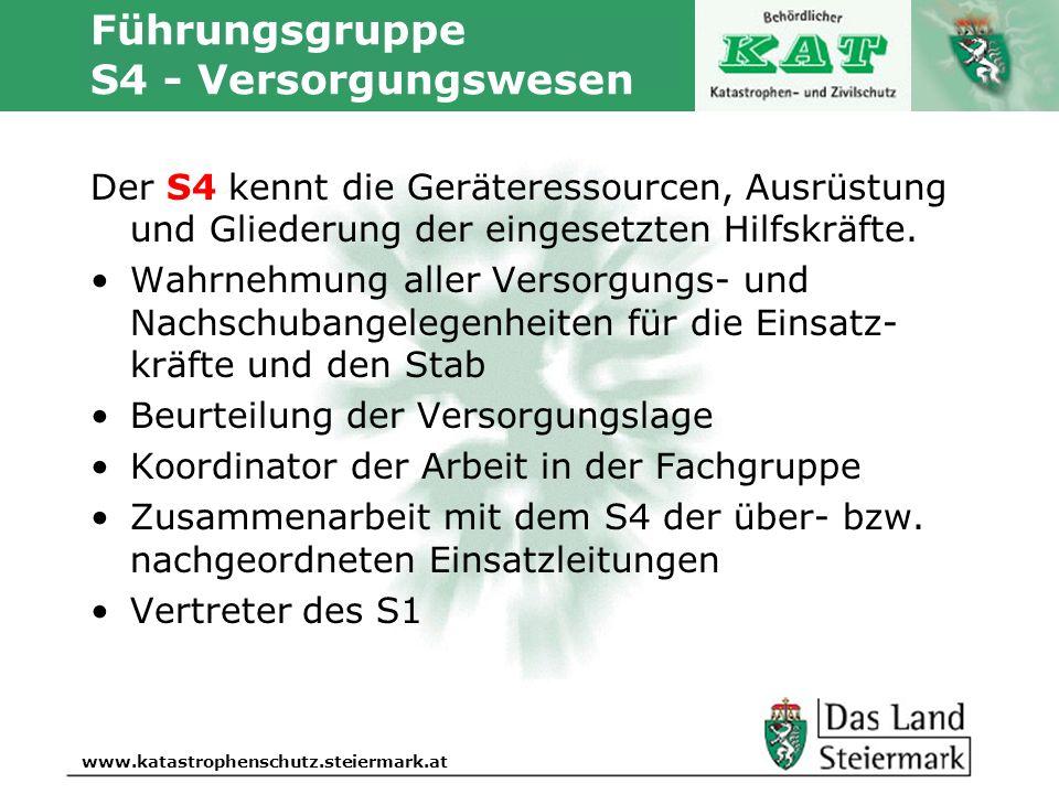 Autor www.katastrophenschutz.steiermark.at Führungsgruppe S4 - Versorgungswesen Der S4 kennt die Geräteressourcen, Ausrüstung und Gliederung der einge