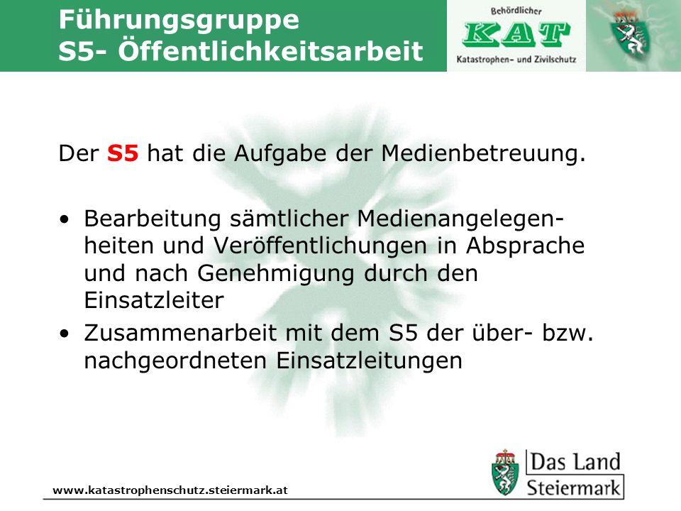 Autor www.katastrophenschutz.steiermark.at Führungsgruppe S5- Öffentlichkeitsarbeit Der S5 hat die Aufgabe der Medienbetreuung. Bearbeitung sämtlicher