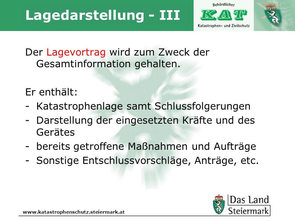 Autor www.katastrophenschutz.steiermark.at Lagedarstellung - III Der Lagevortrag wird zum Zweck der Gesamtinformation gehalten. Er enthält: -Katastrop