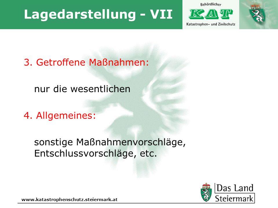 Autor www.katastrophenschutz.steiermark.at Lagedarstellung - VII 3. Getroffene Maßnahmen: nur die wesentlichen 4. Allgemeines: sonstige Maßnahmenvorsc