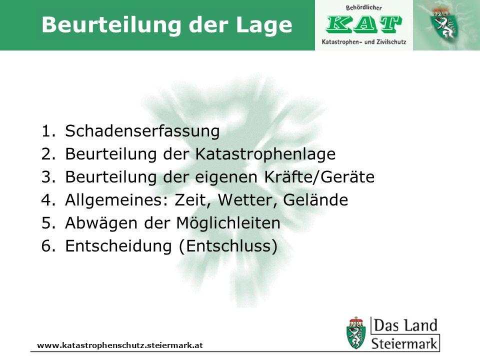 Autor www.katastrophenschutz.steiermark.at Beurteilung der Lage 1.Schadenserfassung 2.Beurteilung der Katastrophenlage 3.Beurteilung der eigenen Kräft