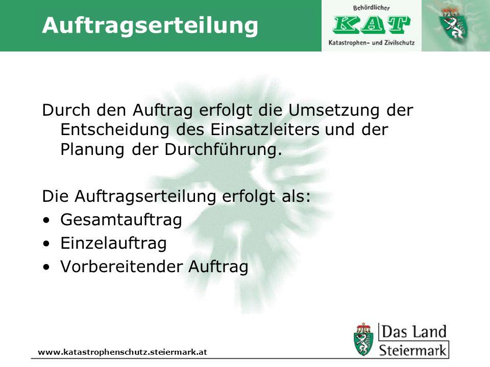 Autor www.katastrophenschutz.steiermark.at Auftragserteilung Durch den Auftrag erfolgt die Umsetzung der Entscheidung des Einsatzleiters und der Planu