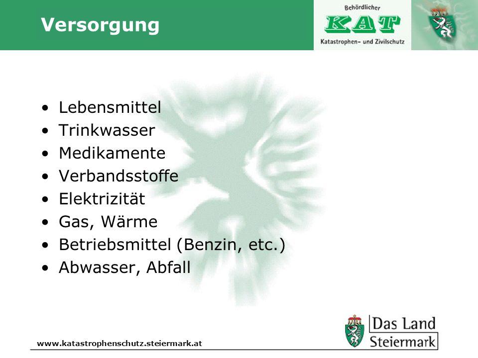 Autor www.katastrophenschutz.steiermark.at Versorgung Lebensmittel Trinkwasser Medikamente Verbandsstoffe Elektrizität Gas, Wärme Betriebsmittel (Benz