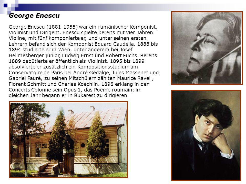 George Enescu George Enescu (1881-1955) war ein rumänischer Komponist, Violinist und Dirigent. Enescu spielte bereits mit vier Jahren Violine, mit fün
