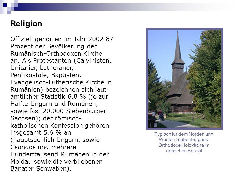 Religion Offiziell gehörten im Jahr 2002 87 Prozent der Bevölkerung der Rumänisch-Orthodoxen Kirche an. Als Protestanten (Calvinisten, Unitarier, Luth
