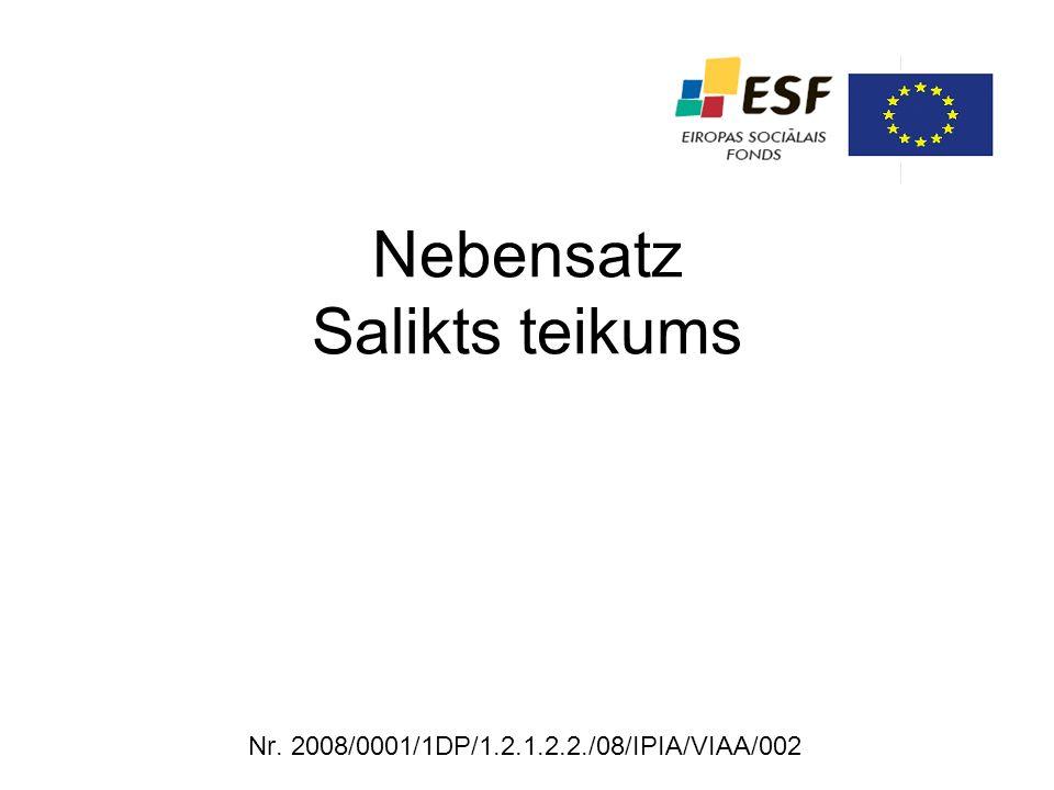 Nebensatz Salikts teikums Nr. 2008/0001/1DP/1.2.1.2.2./08/IPIA/VIAA/002