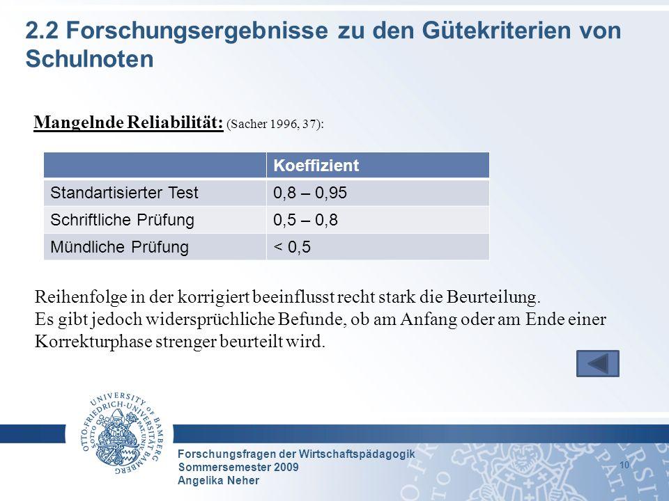 Forschungsfragen der Wirtschaftspädagogik Sommersemester 2009 Angelika Neher 10 2.2 Forschungsergebnisse zu den Gütekriterien von Schulnoten Mangelnde