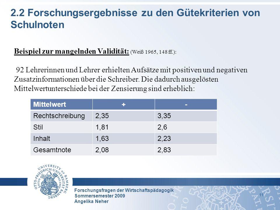Forschungsfragen der Wirtschaftspädagogik Sommersemester 2009 Angelika Neher 11 2.2 Forschungsergebnisse zu den Gütekriterien von Schulnoten Beispiel