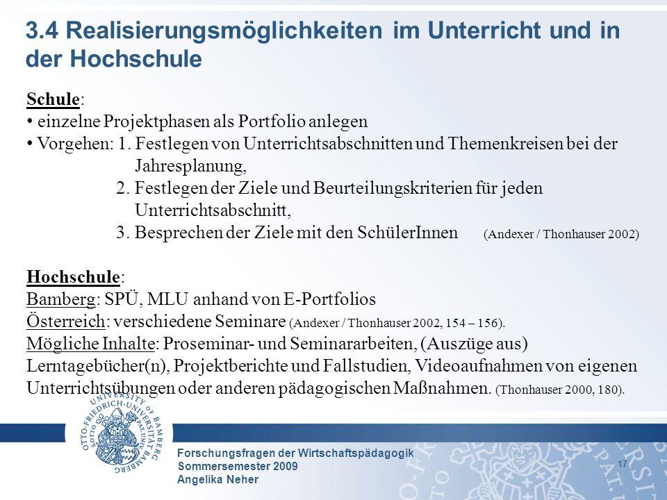 Forschungsfragen der Wirtschaftspädagogik Sommersemester 2009 Angelika Neher 17 3.4 Realisierungsmöglichkeiten im Unterricht und in der Hochschule Sch