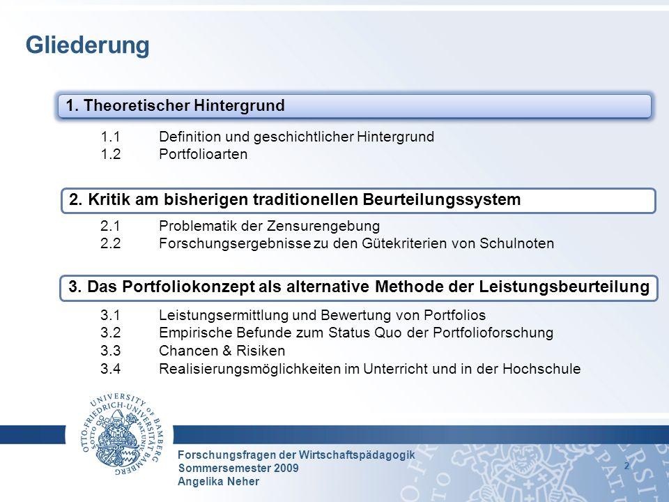 Forschungsfragen der Wirtschaftspädagogik Sommersemester 2009 Angelika Neher 13 3.1 Leistungsermittlung und Bewertung von Portfolios Entscheidende Frage : Beurteilung des Portfolios, Ja oder Nein.