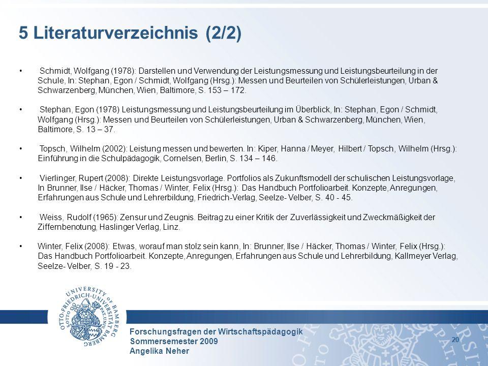Forschungsfragen der Wirtschaftspädagogik Sommersemester 2009 Angelika Neher 20 5 Literaturverzeichnis (2/2) Schmidt, Wolfgang (1978): Darstellen und