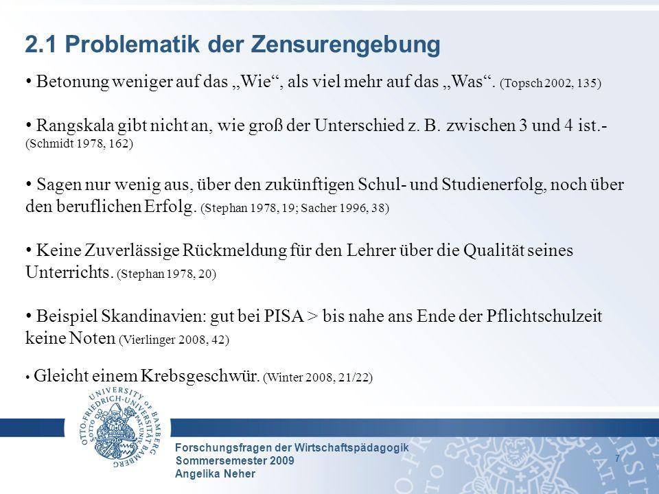 Forschungsfragen der Wirtschaftspädagogik Sommersemester 2009 Angelika Neher 7 2.1 Problematik der Zensurengebung Betonung weniger auf das Wie, als vi