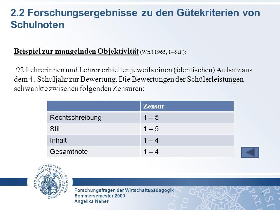 Forschungsfragen der Wirtschaftspädagogik Sommersemester 2009 Angelika Neher 9 2.2 Forschungsergebnisse zu den Gütekriterien von Schulnoten Beispiel z
