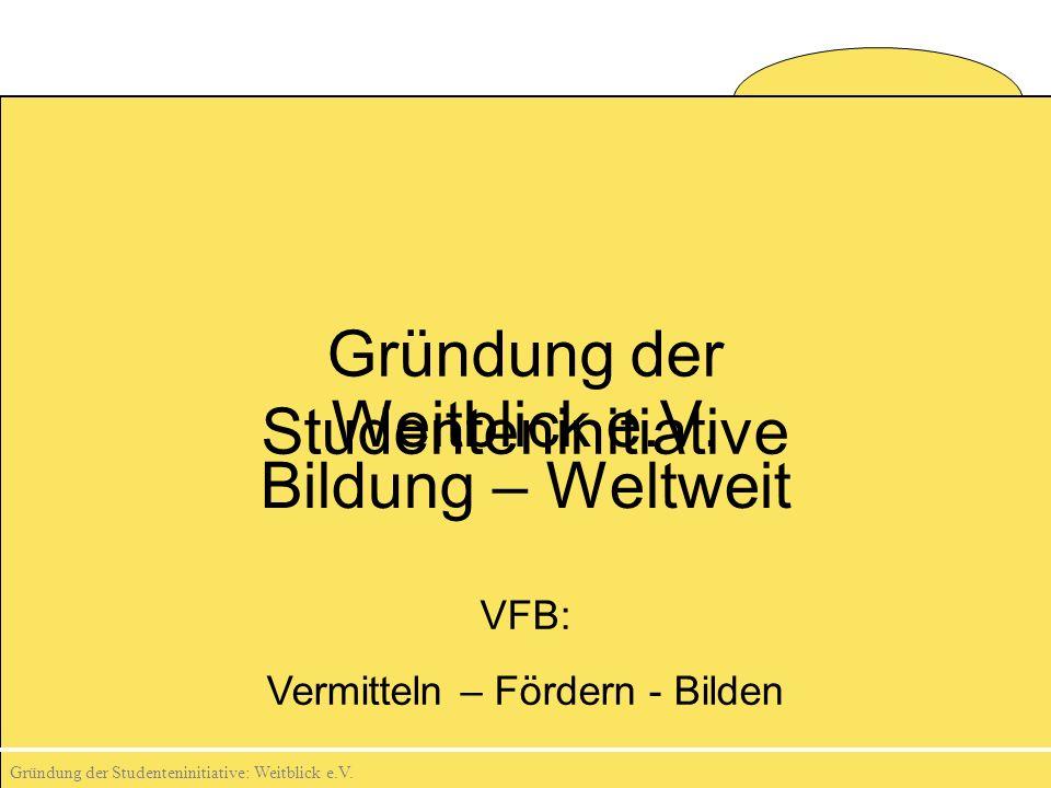 Gründung der Studenteninitiative: Weitblick e.V. Gründung der Studenteninitiative Weitblick e.V.