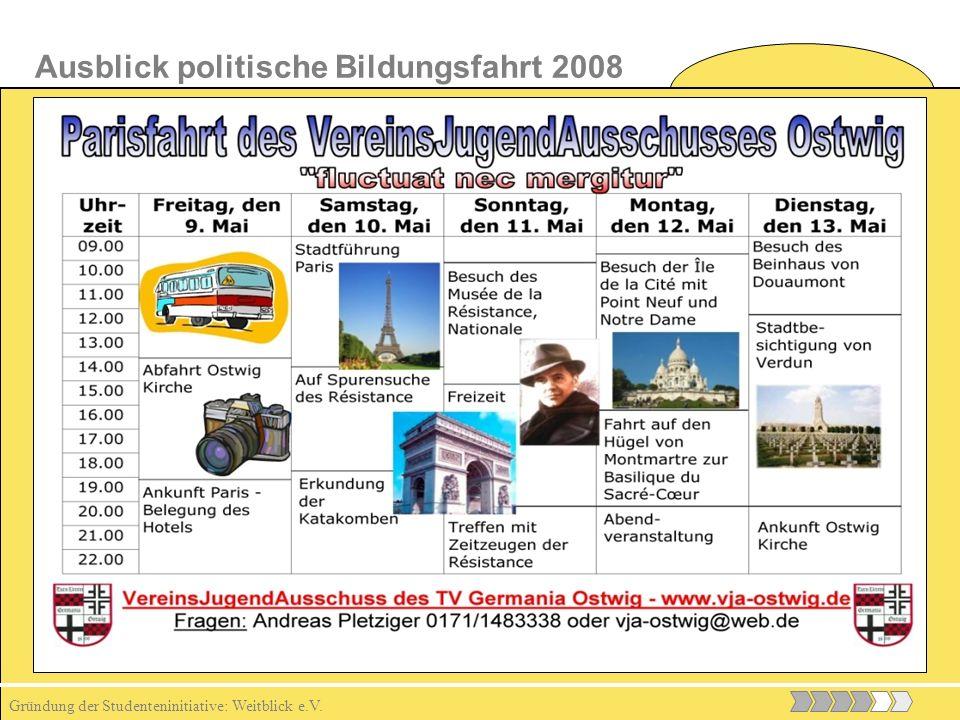Gründung der Studenteninitiative: Weitblick e.V. Ausblick politische Bildungsfahrt 2008