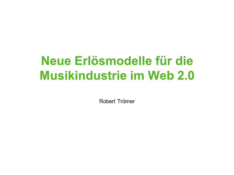 Neue Erlösmodelle für die Musikindustrie im Web 2.0 Robert Trömer