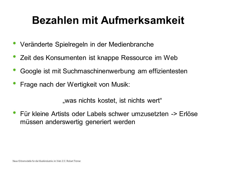 Neue Erlösmodelle für die Musikindustrie im Web 2.0 | Robert Trömer Bezahlen mit Aufmerksamkeit Veränderte Spielregeln in der Medienbranche Zeit des K