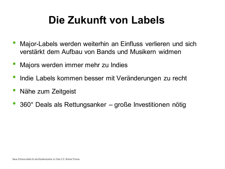 Neue Erlösmodelle für die Musikindustrie im Web 2.0 | Robert Trömer Die Zukunft von Labels Major-Labels werden weiterhin an Einfluss verlieren und sic
