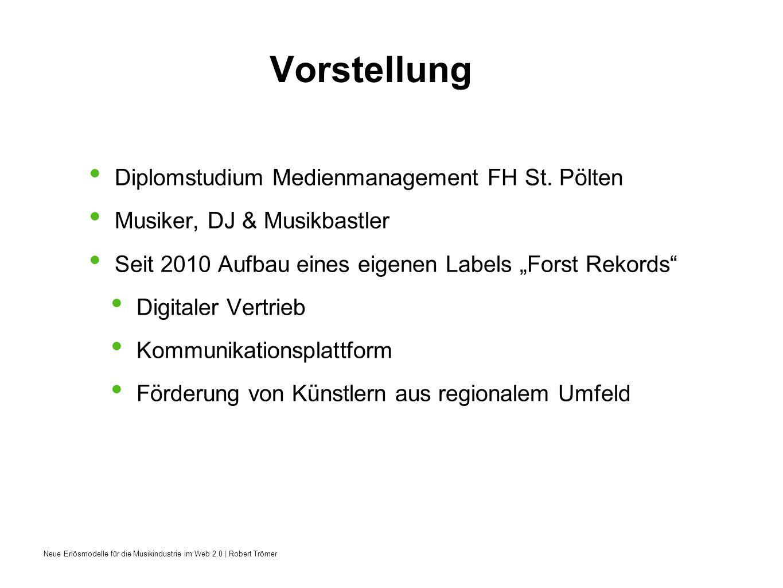 Neue Erlösmodelle für die Musikindustrie im Web 2.0 | Robert Trömer Vorstellung Diplomstudium Medienmanagement FH St. Pölten Musiker, DJ & Musikbastle