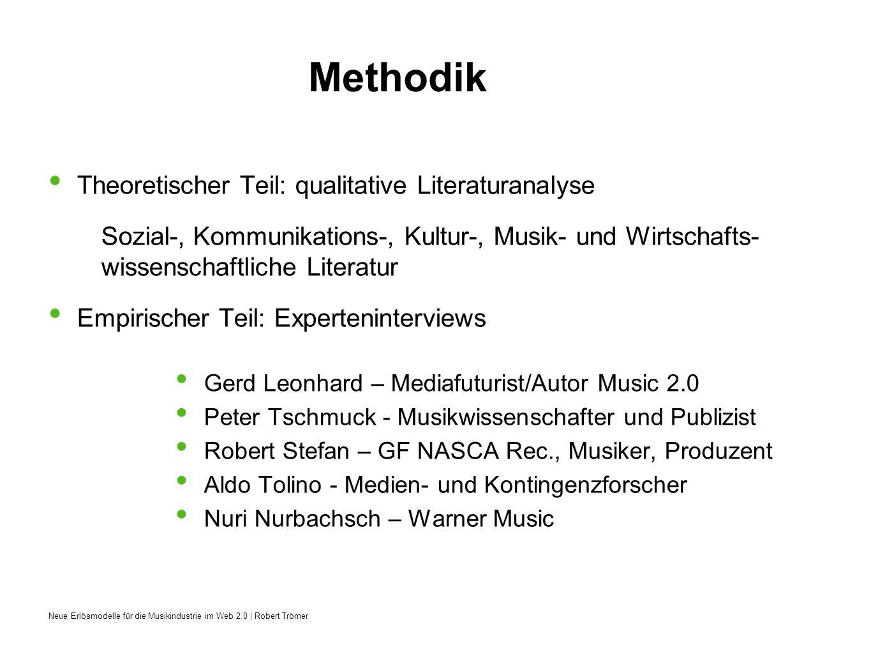 Neue Erlösmodelle für die Musikindustrie im Web 2.0 | Robert Trömer Methodik Theoretischer Teil: qualitative Literaturanalyse Sozial-, Kommunikations-