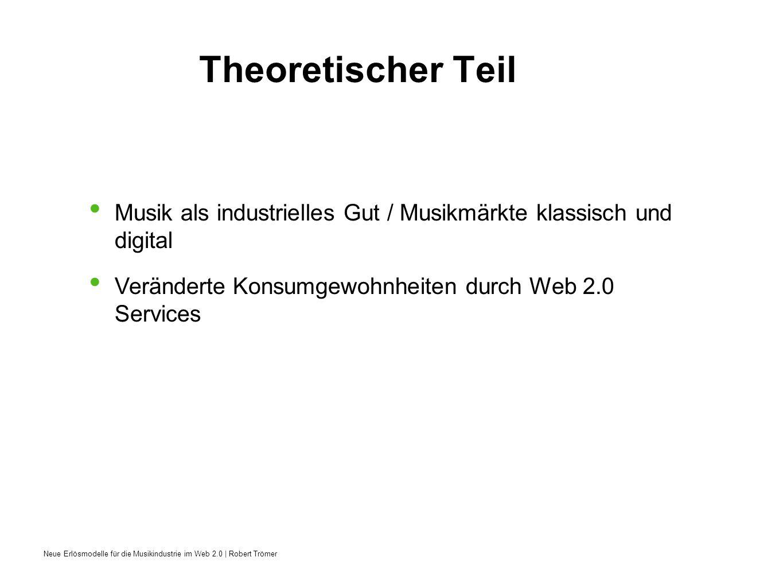 Neue Erlösmodelle für die Musikindustrie im Web 2.0 | Robert Trömer Theoretischer Teil Musik als industrielles Gut / Musikmärkte klassisch und digital