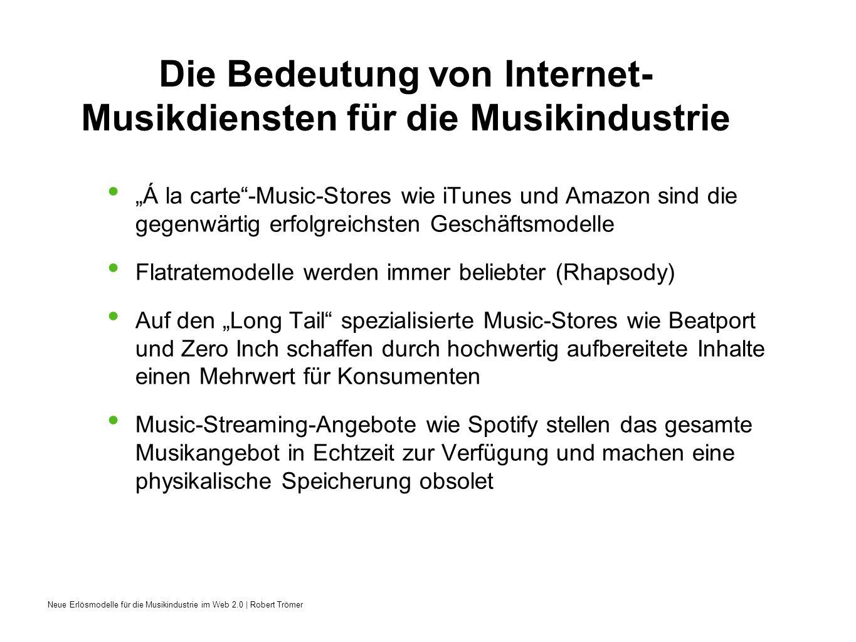 Neue Erlösmodelle für die Musikindustrie im Web 2.0   Robert Trömer Kulturflatrate Rechteverwertungssystem für digitale Inhalte Gerechte Entlohnung für alle Anspruchsgruppen Probleme: - Verschiedene Tarifvorstellungen - Messung der Nutzung unklar - Gerechte Verteilung der Einnahmen unklar - International einheiltliche Regelung nötig - Akzeptanz von allen Beteiligten: Künstler, Rechteverwerter, Labels, Provider, Musikserviceanbieter