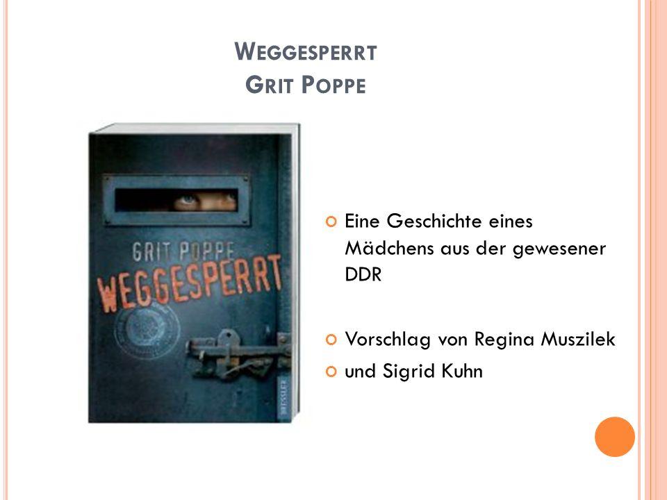 W EGGESPERRT G RIT P OPPE Eine Geschichte eines Mädchens aus der gewesener DDR Vorschlag von Regina Muszilek und Sigrid Kuhn
