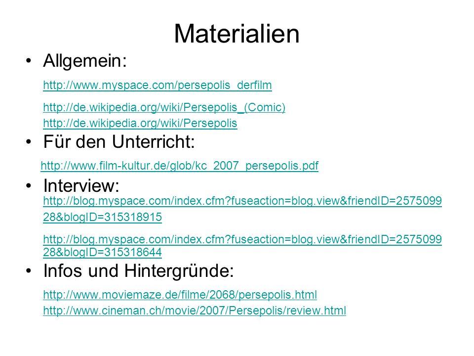 Materialien Allgemein: http://www.myspace.com/persepolis_derfilm http://de.wikipedia.org/wiki/Persepolis_(Comic) http://de.wikipedia.org/wiki/Persepol