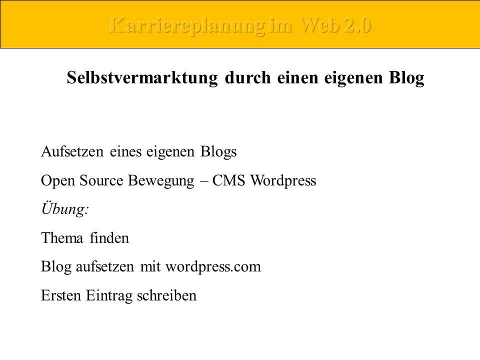 Selbstvermarktung durch einen eigenen Blog Aufsetzen eines eigenen Blogs Open Source Bewegung – CMS Wordpress Übung: Thema finden Blog aufsetzen mit w