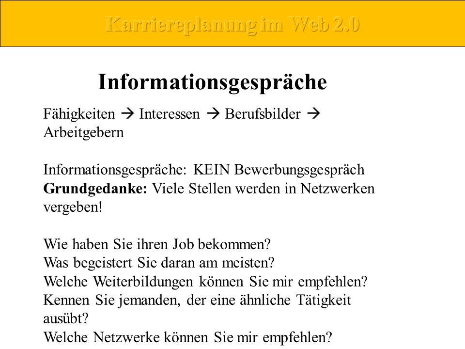 Fähigkeiten Interessen Berufsbilder Arbeitgebern Informationsgespräche: KEIN Bewerbungsgespräch Grundgedanke: Viele Stellen werden in Netzwerken verge