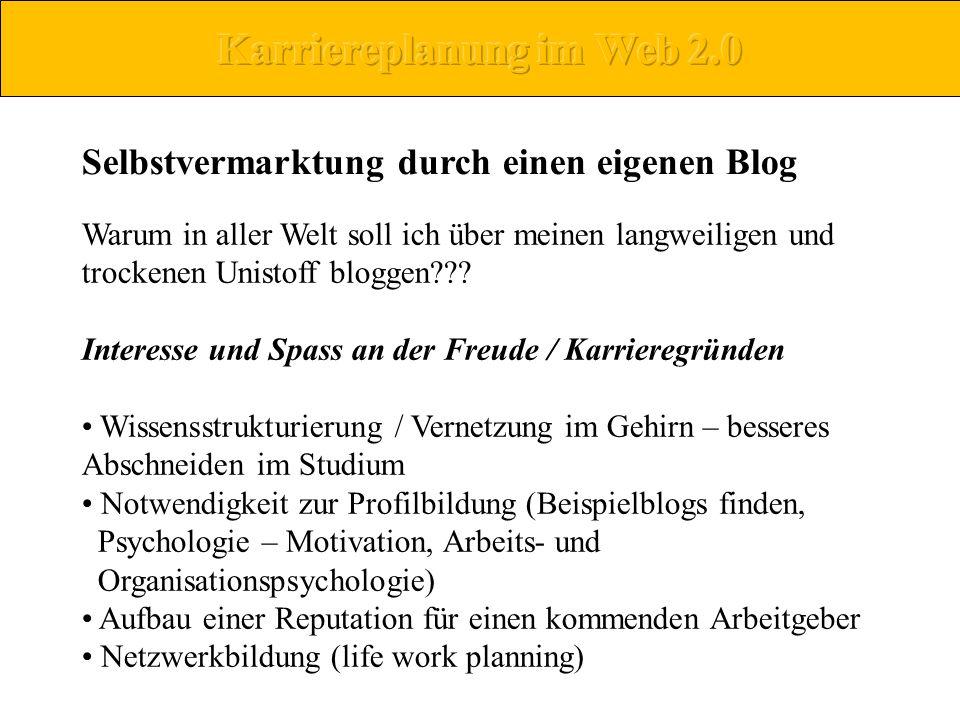 Selbstvermarktung durch einen eigenen Blog Warum in aller Welt soll ich über meinen langweiligen und trockenen Unistoff bloggen??? Interesse und Spass