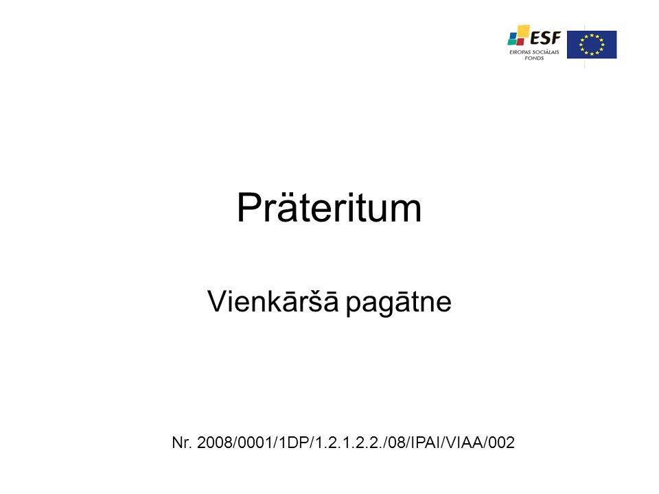 Präteritum Vienkāršā pagātne Nr. 2008/0001/1DP/1.2.1.2.2./08/IPAI/VIAA/002