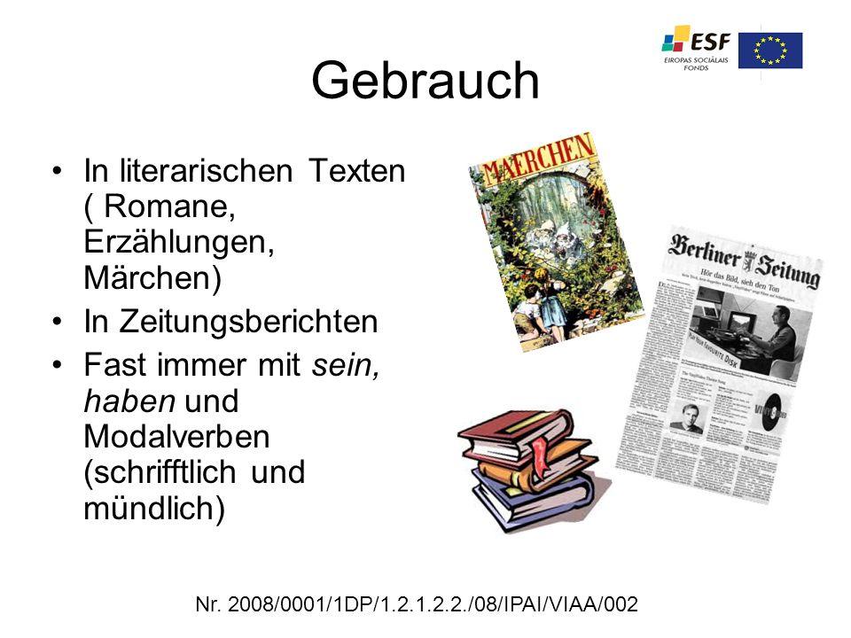 Gebrauch In literarischen Texten ( Romane, Erzählungen, Märchen) In Zeitungsberichten Fast immer mit sein, haben und Modalverben (schrifftlich und mün