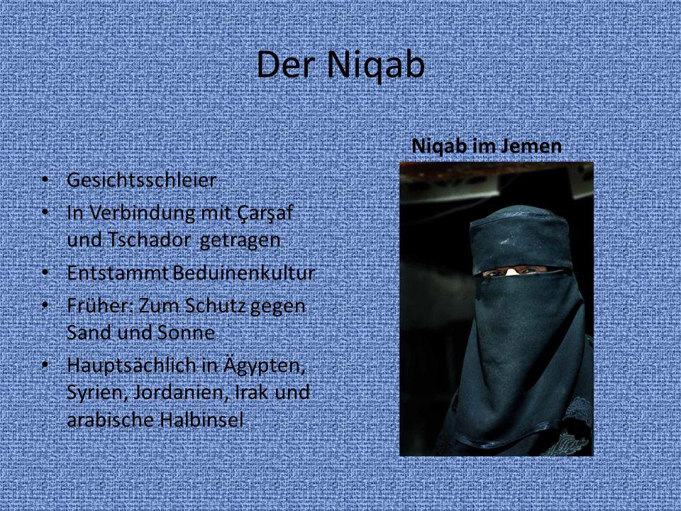 Der Niqab Gesichtsschleier In Verbindung mit Çarşaf und Tschador getragen Entstammt Beduinenkultur Früher: Zum Schutz gegen Sand und Sonne Hauptsächli