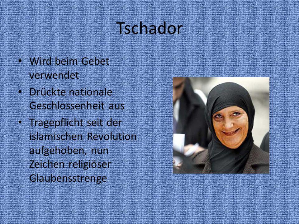 Tschador Wird beim Gebet verwendet Drückte nationale Geschlossenheit aus Tragepflicht seit der islamischen Revolution aufgehoben, nun Zeichen religiös