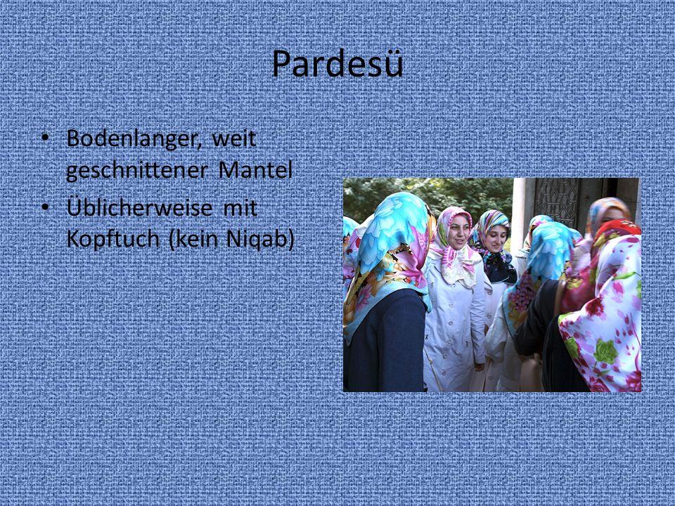 Pardesü Bodenlanger, weit geschnittener Mantel Üblicherweise mit Kopftuch (kein Niqab)