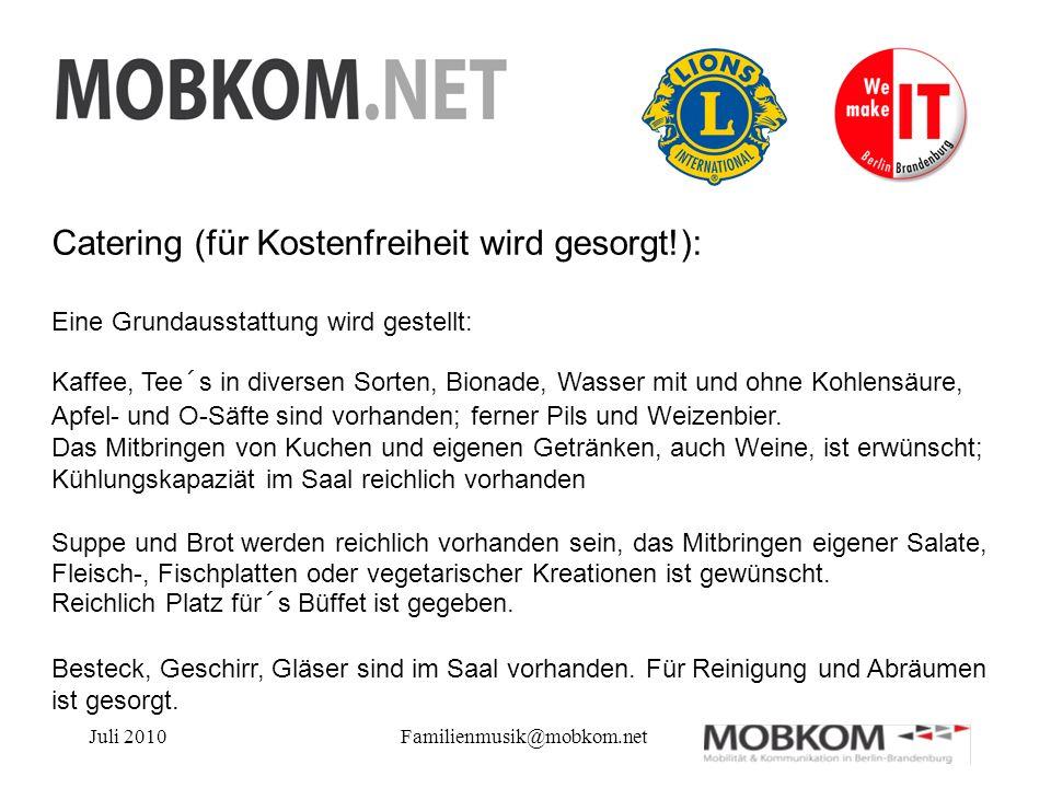 Juli 2010Familienmusik@mobkom.net Catering (für Kostenfreiheit wird gesorgt!): Eine Grundausstattung wird gestellt: Kaffee, Tee´s in diversen Sorten,