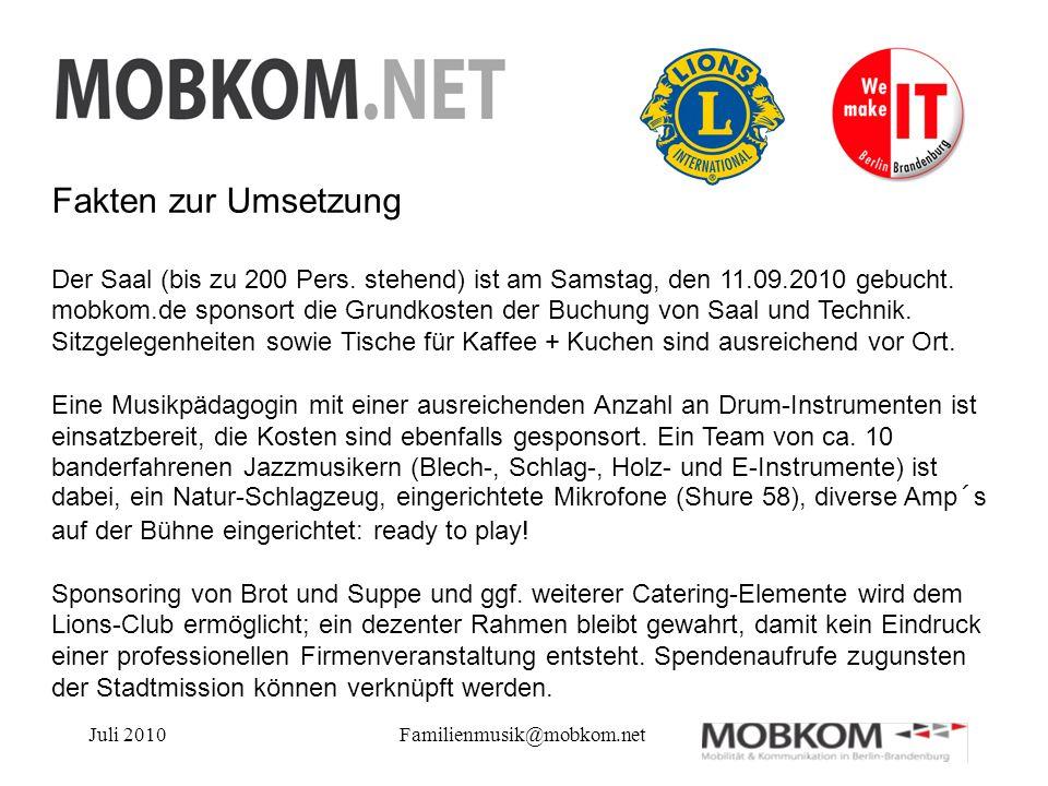 Juli 2010Familienmusik@mobkom.net Fakten zur Umsetzung Der Saal (bis zu 200 Pers. stehend) ist am Samstag, den 11.09.2010 gebucht. mobkom.de sponsort