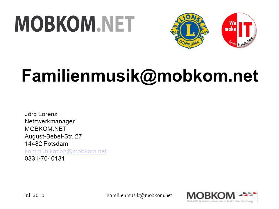 Juli 2010Familienmusik@mobkom.net Jörg Lorenz Netzwerkmanager MOBKOM.NET August-Bebel-Str.