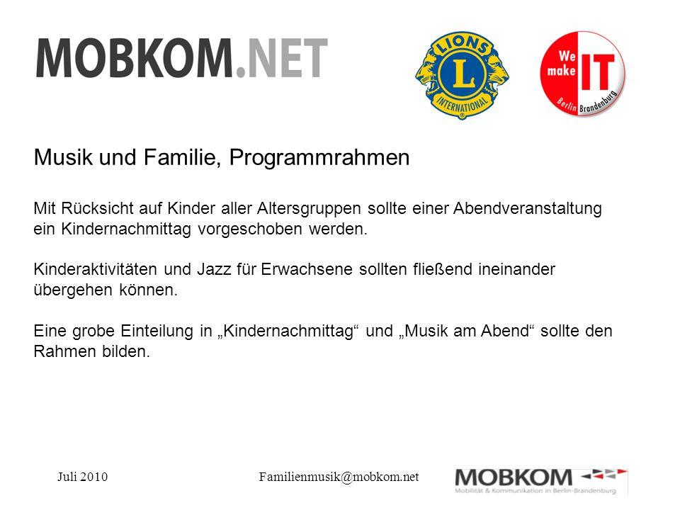 Juli 2010Familienmusik@mobkom.net Musik und Familie, Programmrahmen Mit Rücksicht auf Kinder aller Altersgruppen sollte einer Abendveranstaltung ein Kindernachmittag vorgeschoben werden.