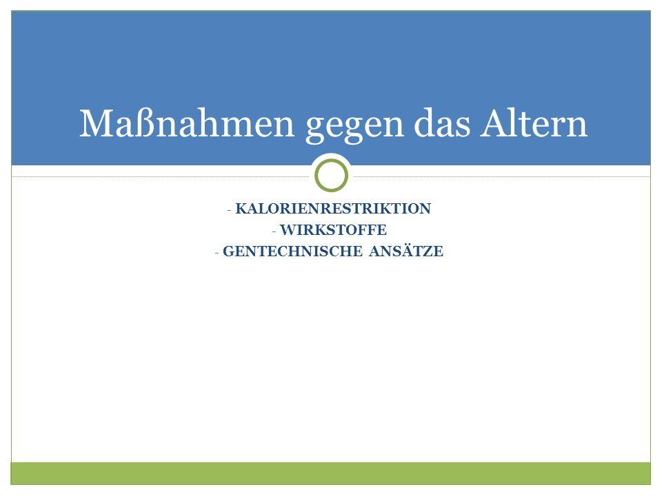 - KALORIENRESTRIKTION - WIRKSTOFFE - GENTECHNISCHE ANSÄTZE Maßnahmen gegen das Altern