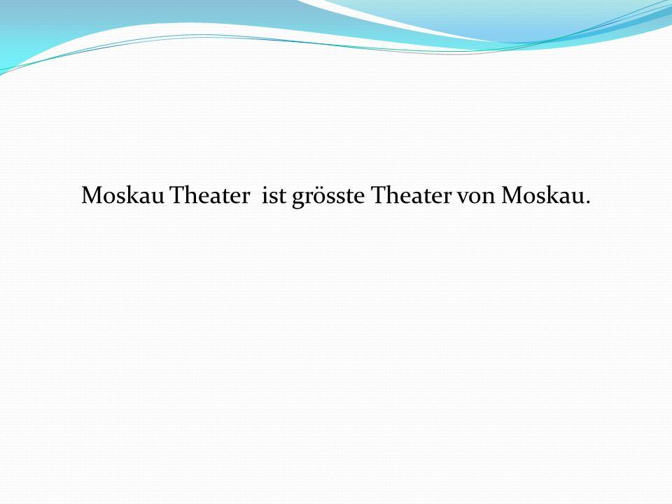 Moskau Theater ist grösste Theater von Moskau.