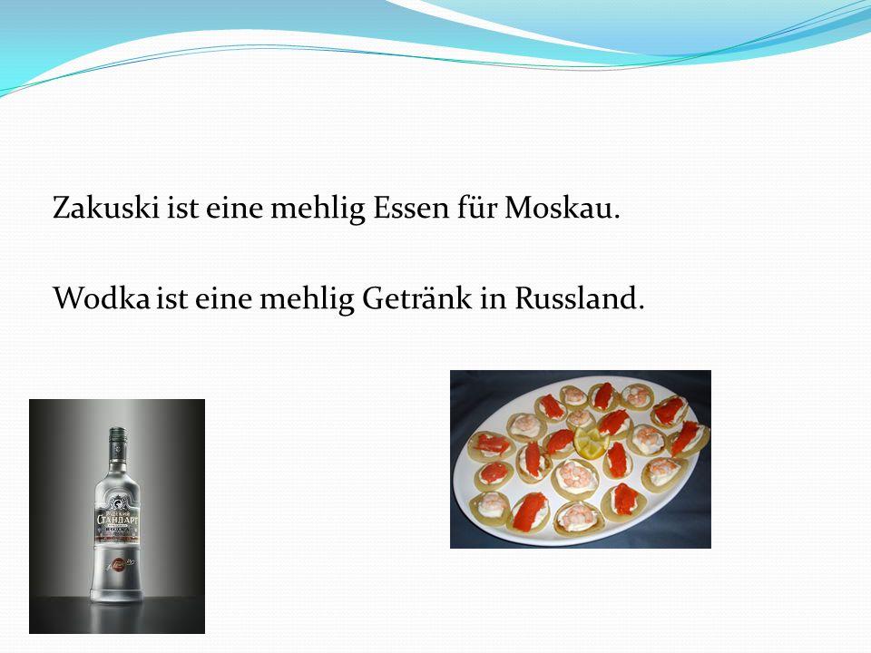 Zakuski ist eine mehlig Essen für Moskau. Wodka ist eine mehlig Getränk in Russland.