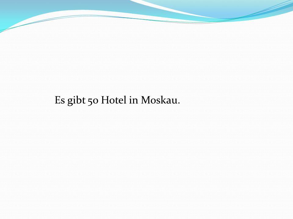 Es gibt 50 Hotel in Moskau.