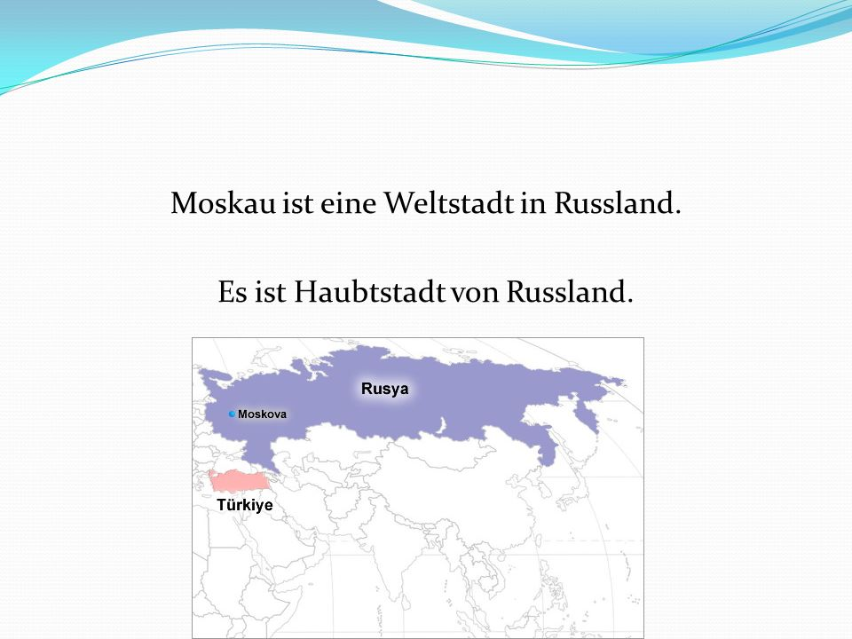 Moskau ist eine Weltstadt in Russland. Es ist Haubtstadt von Russland.