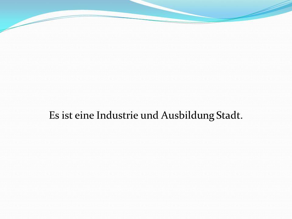 Es ist eine Industrie und Ausbildung Stadt.