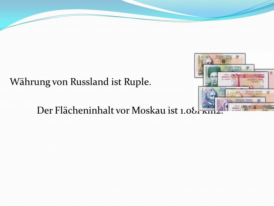 Währung von Russland ist Ruple. Der Flächeninhalt vor Moskau ist 1.081 km2.