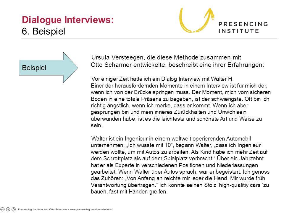 Dialogue Interviews: 6. Beispiel Beispiel Ursula Versteegen, die diese Methode zusammen mit Otto Scharmer entwickelte, beschreibt eine ihrer Erfahrung