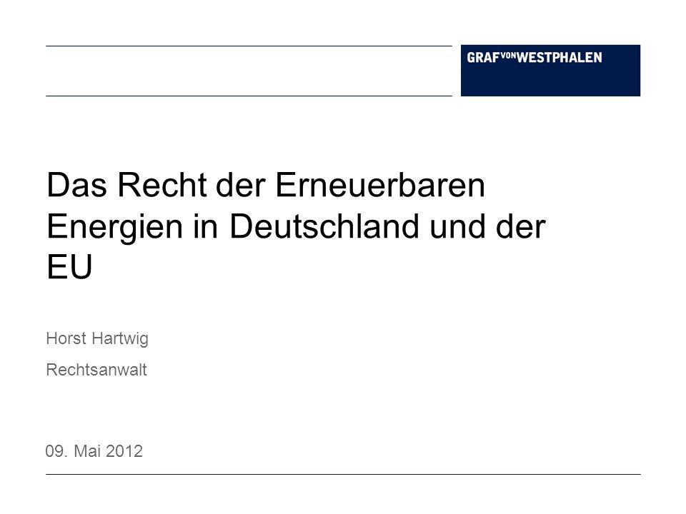 Das Recht der Erneuerbaren Energien in Deutschland und der EU Horst Hartwig Rechtsanwalt 09. Mai 2012